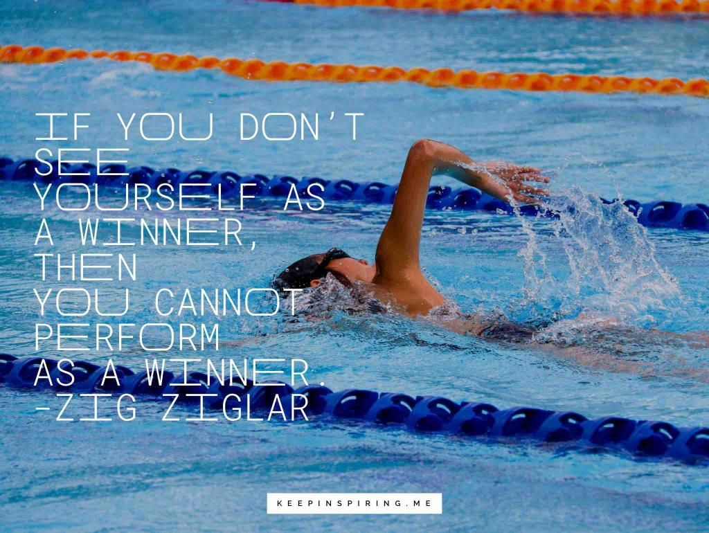"Zig Ziglar quote ""If you don't see yourself as a winner, then you cannot perform as a winner"""