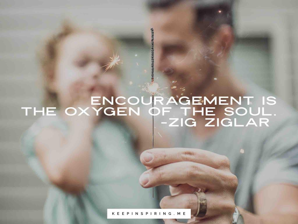 "Zig Ziglar quote ""Encouragement is the oxygen of the soul"""