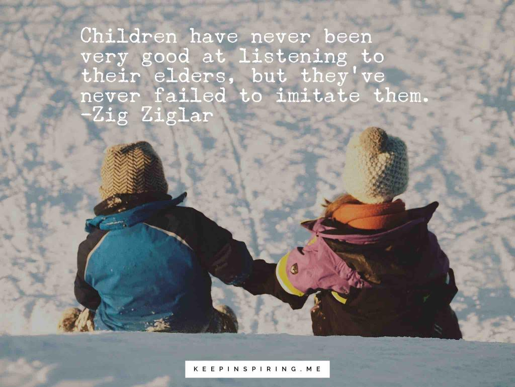 """Children have never been very good at listening to their elders, but they've never failed to imitate them"""