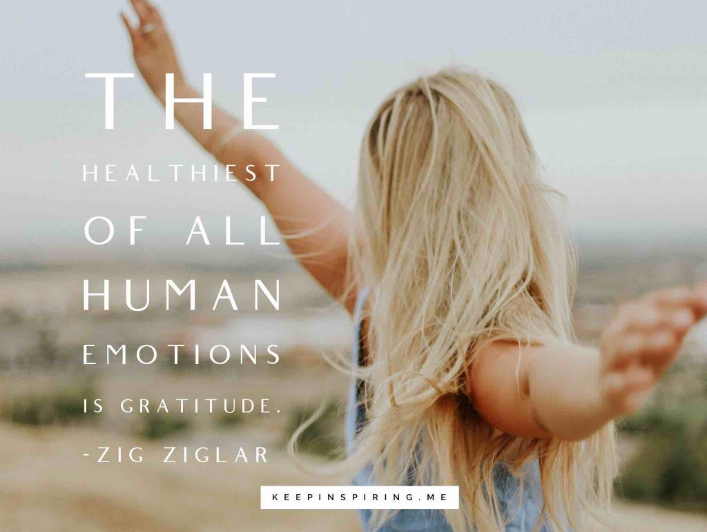 "Zig Ziglar quote ""The healthiest of all human emotions is gratitude"""