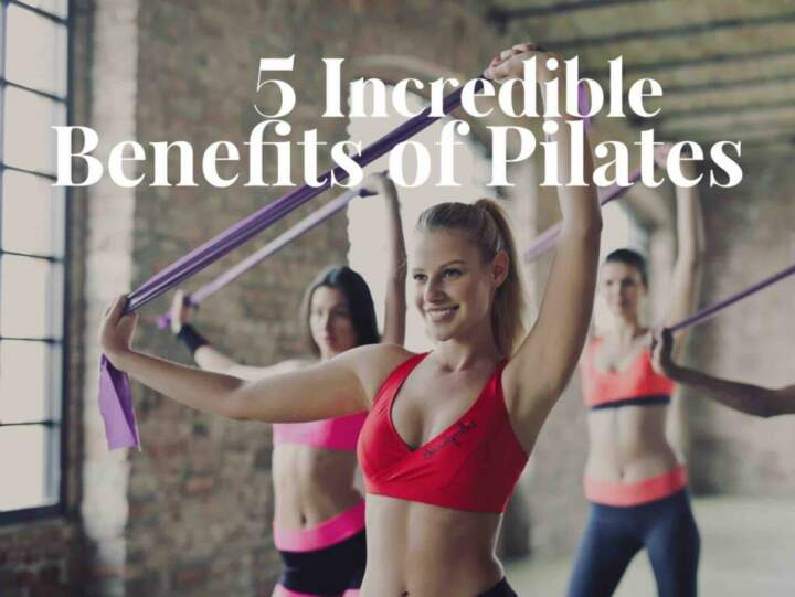 5 Incredible Benefits of Pilates