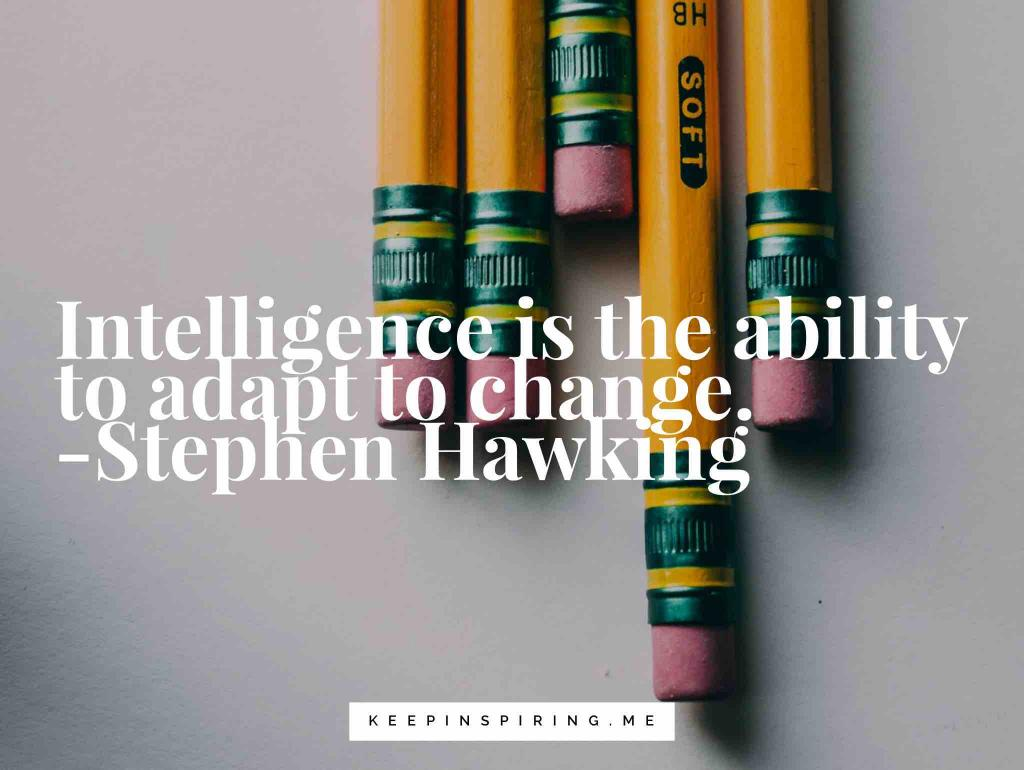 "Stephen Hawking quote ""Intelligence is the ability to adapt to change"""