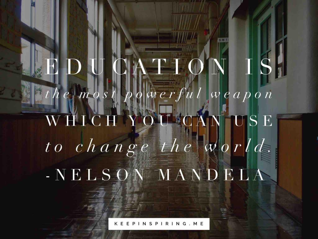 "Nelson Mandela quote ""Education is the most powerful weapon which you can use to change the world"""