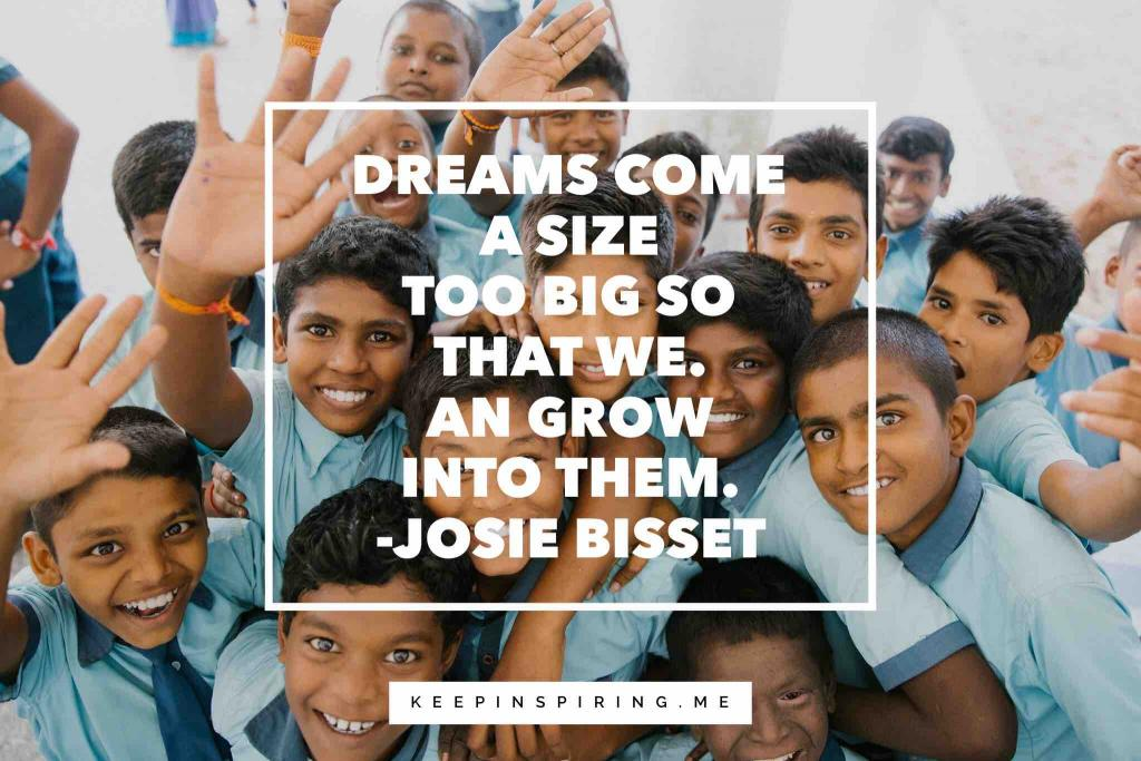 "Jodie Bissett school quote ""Dreams come a size too big so that we can grow into them"""