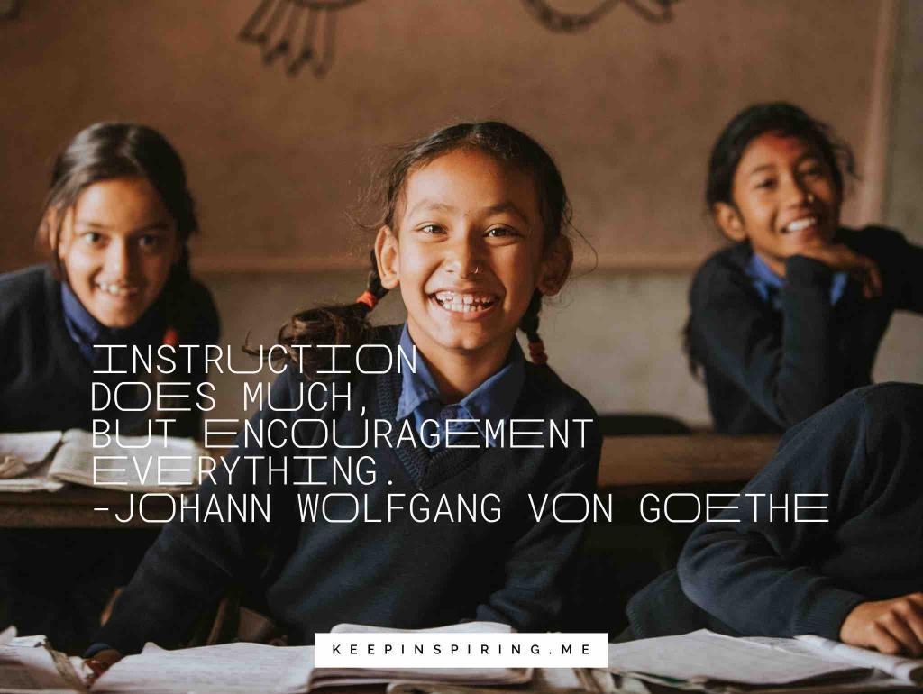 "von Goethe education quote ""Instruction does much, but encouragement everything"""