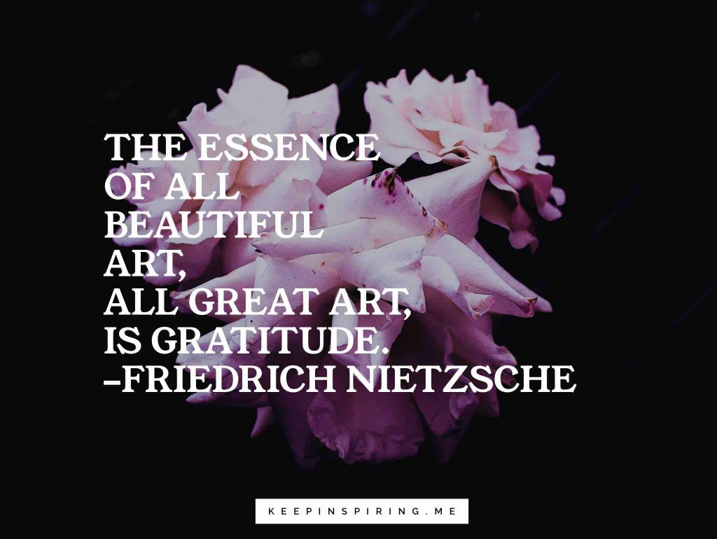 "Friedrich Nietzsche quote ""The essence of all beautiful art, all great art, is gratitude"""