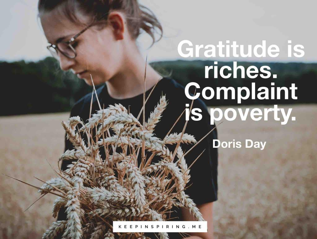"Doris Day quote ""Gratitude is riches. Complaint is poverty"""