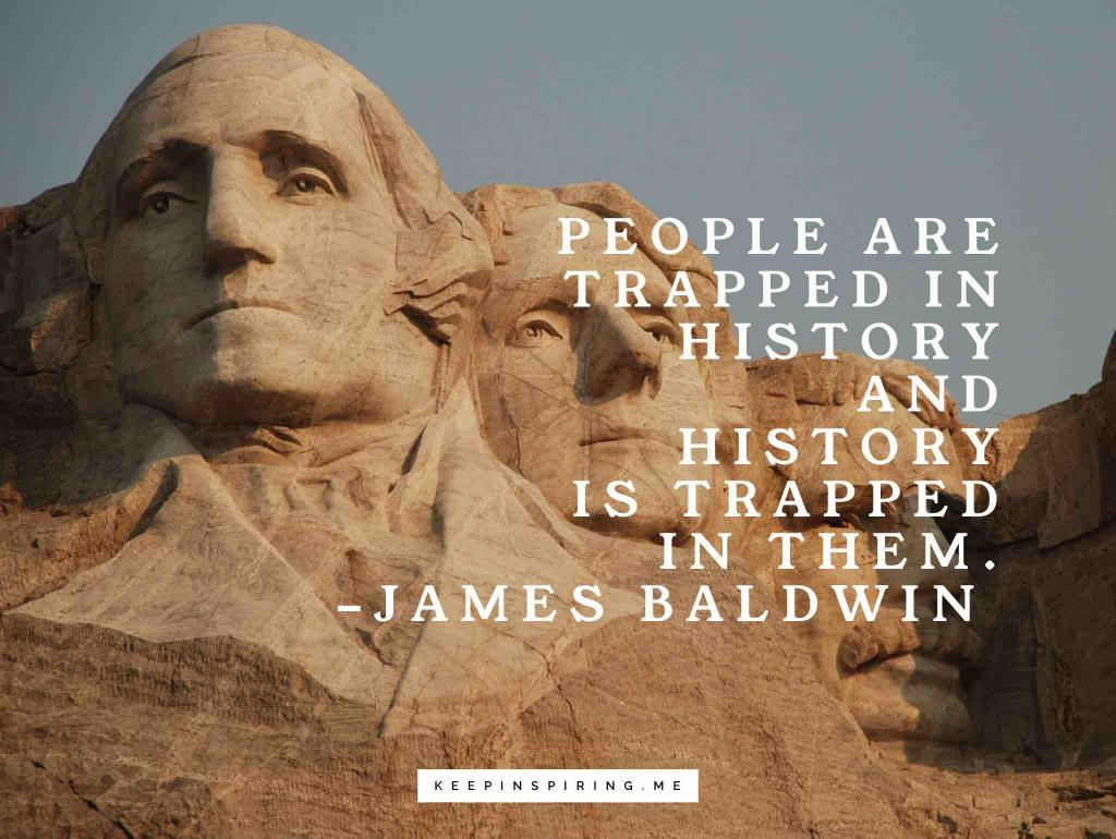 """James Baldwin quote """"People are trapped in history and history is trapped in them"""""""