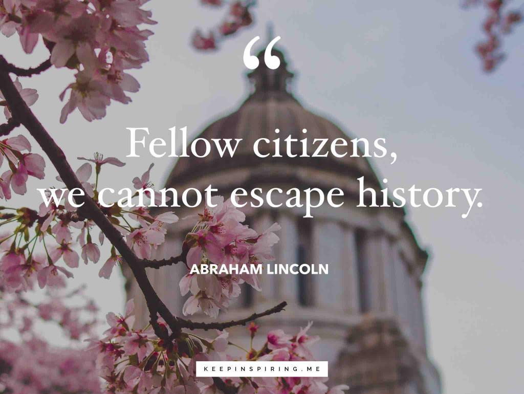 """Abraham Lincoln quote """"Fellow citizens, we cannot escape history"""""""