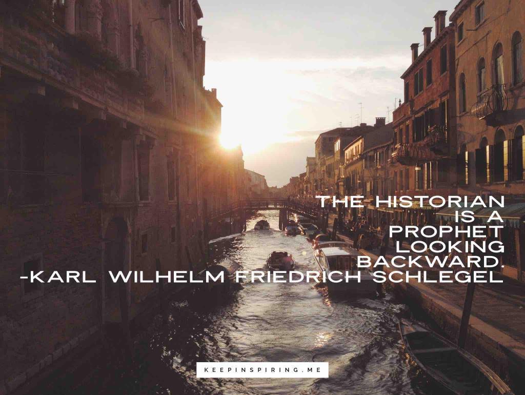 "Karl Schlegel quote ""The historian is a prophet looking backward"""