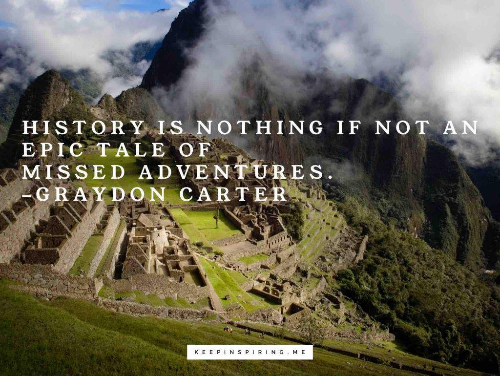 """Graydon Carter quote """"History is nothing if not an epic tale of missed opportunities"""""""