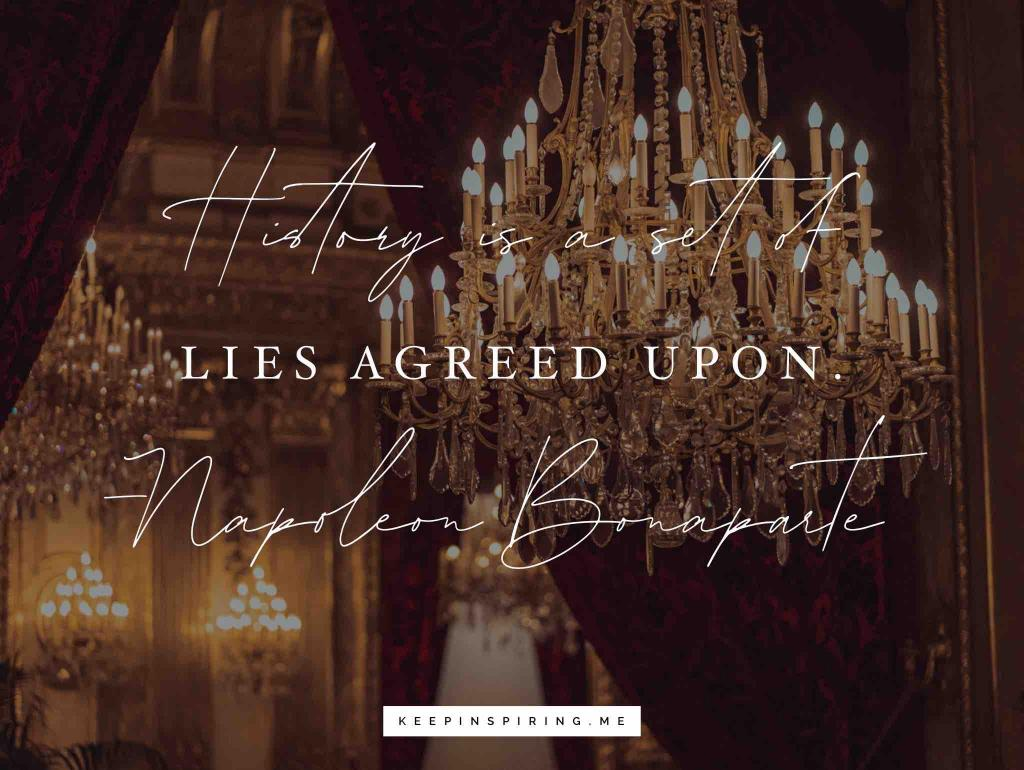 Napoleon quote about history and the chandeliers lighting Versalles