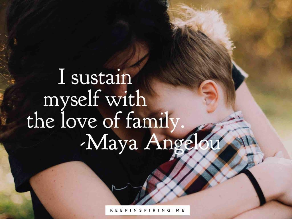 "Maya Angelou quote ""I sustain myself with the love of family"""