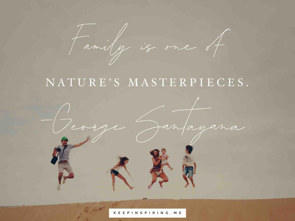 "George Santayana quote ""Family is one of nature's masterpieces"""