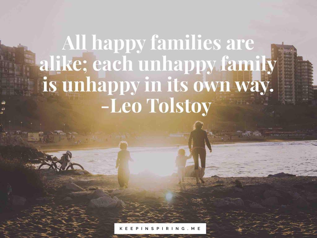 "Leo Tolstoy quote ""All happy families are alike; each unhappy family is unhappy in its own way"""