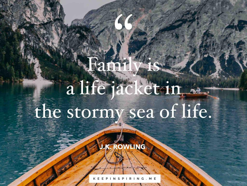 "JK Rowling quote ""Family is a life jacket in the stormy sea of life"""
