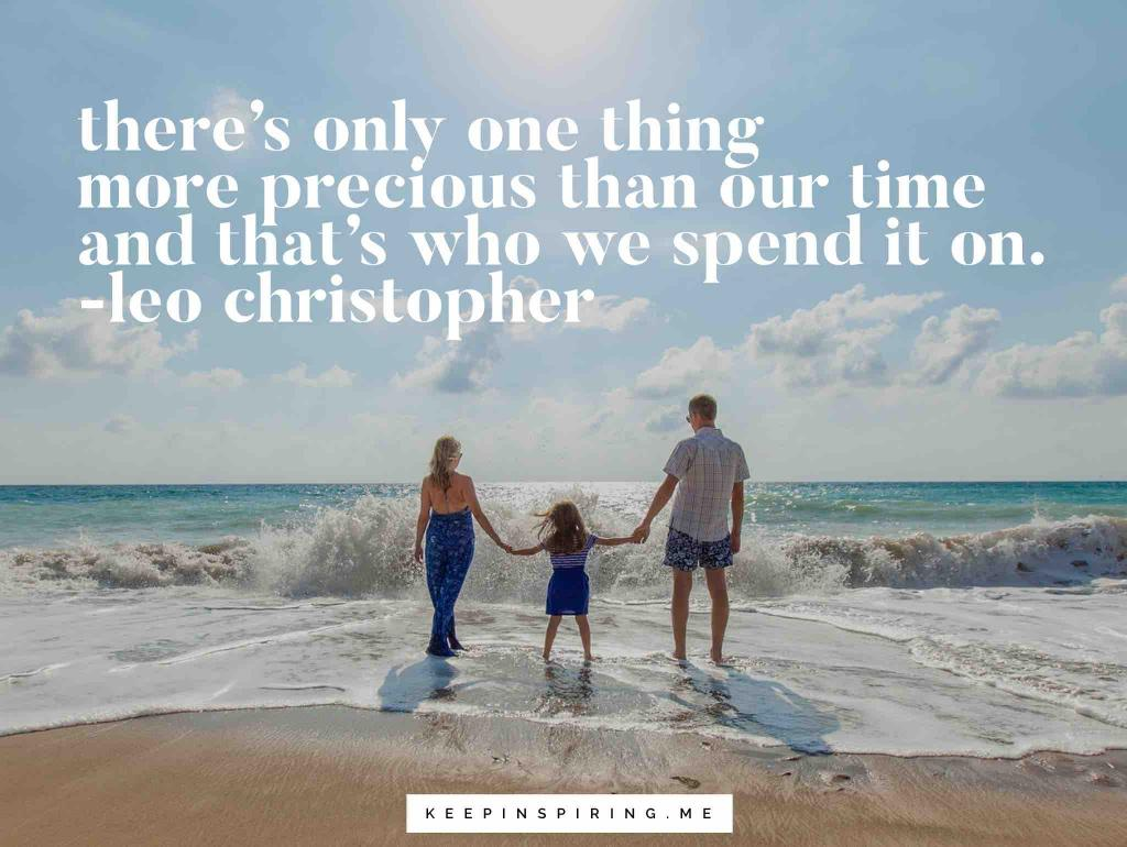 "Leo Christopher family quote ""There's only one thing more precious than our time and that's who we spend it on"""