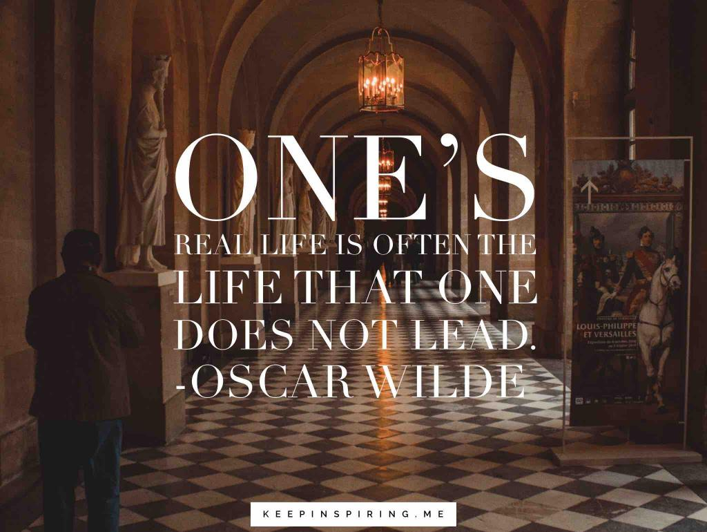 "Oscar Wilde quote about being yourself ""One's real life is often the life that one does not lead"""