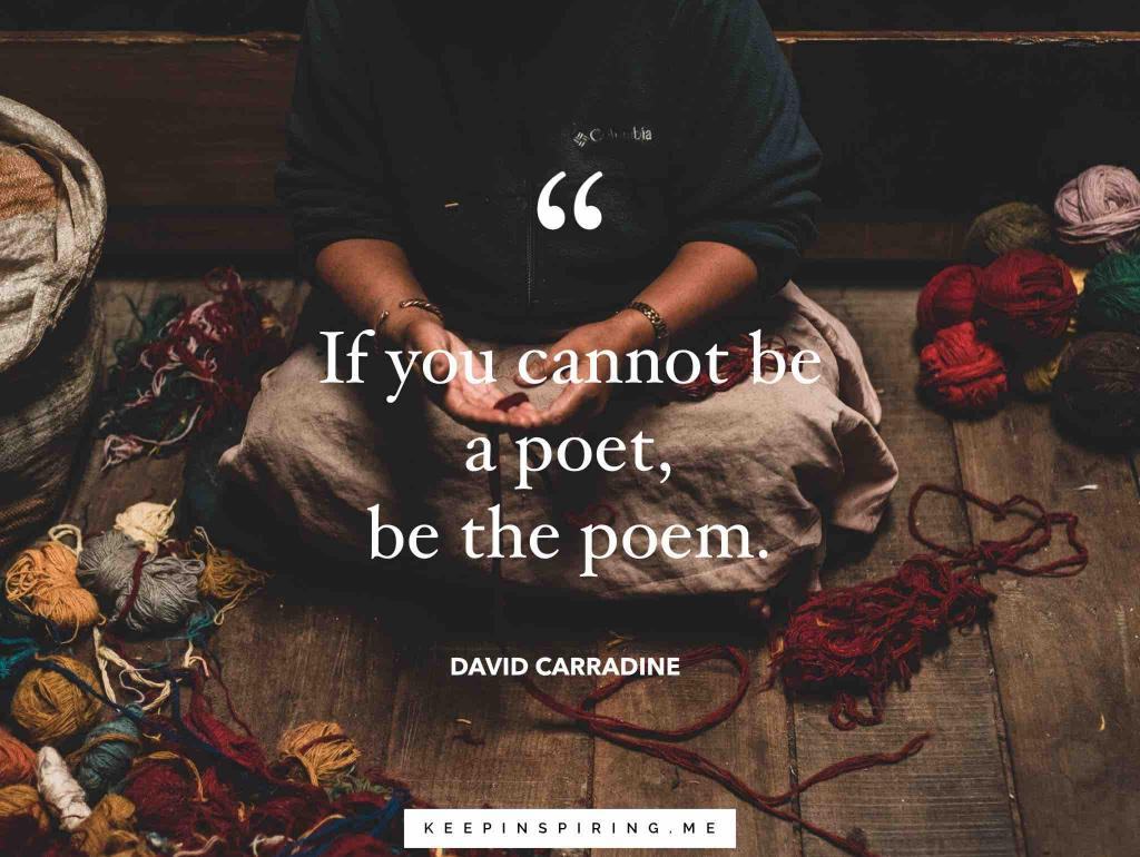 "David Carradine quote about being yoruself ""If you cannot be a poet, be the poem"""