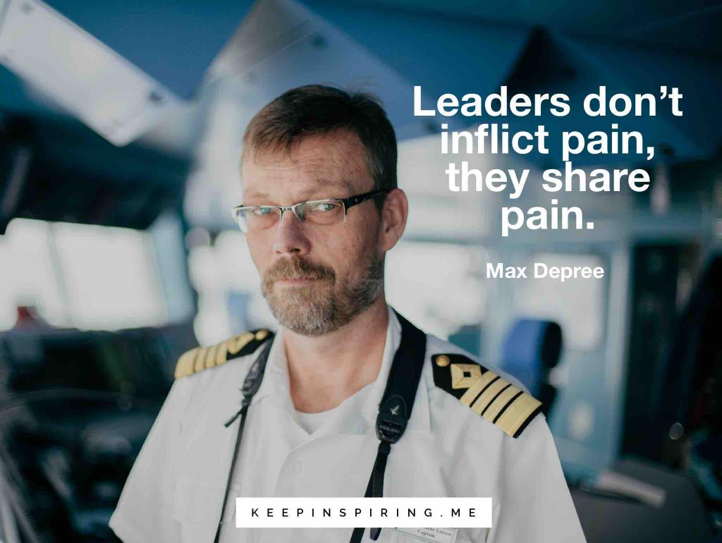 """Max Depree leadership quote """"Leaders don't inflict pain, they share pain"""""""