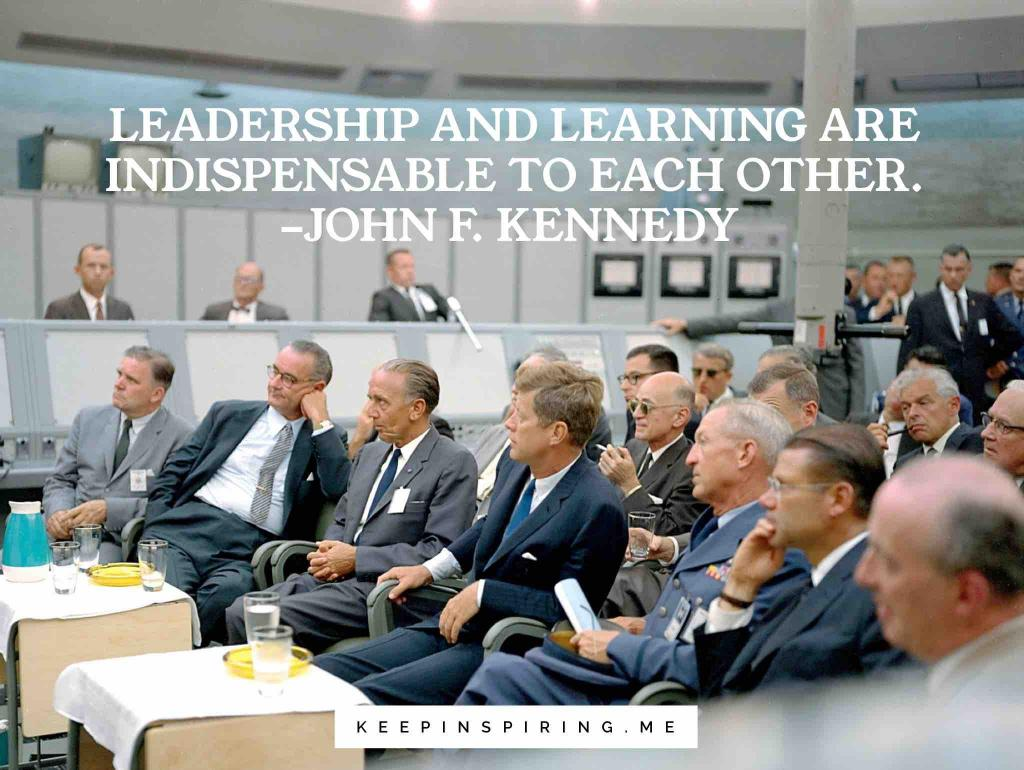 "JFK leaders quote ""Leadership and learning are indispensable to each other"""