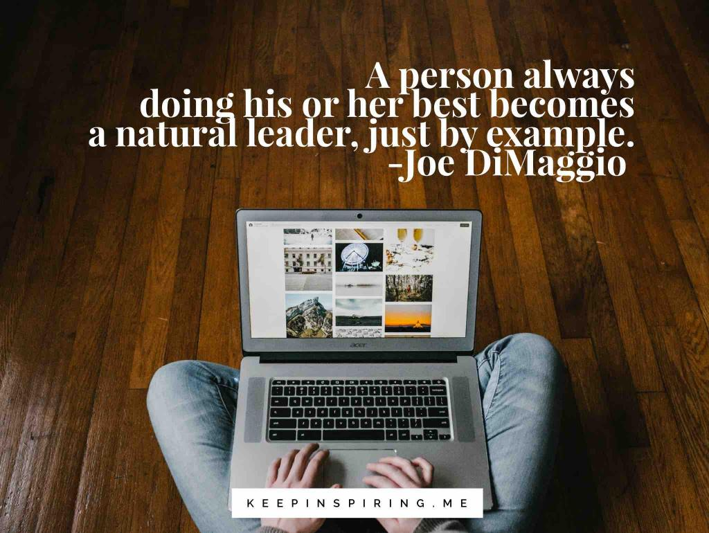 "Joe DiMaggio quote ""A person always doing his or her best becomes a natural leader, just by example"""