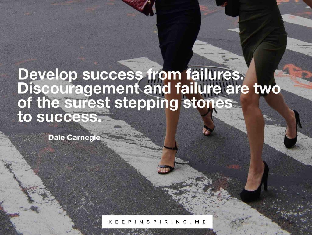 "Dale Carnegie leadership quote ""Develop success from failures. Discouragement and failure are two of the surest stepping stones to success"""