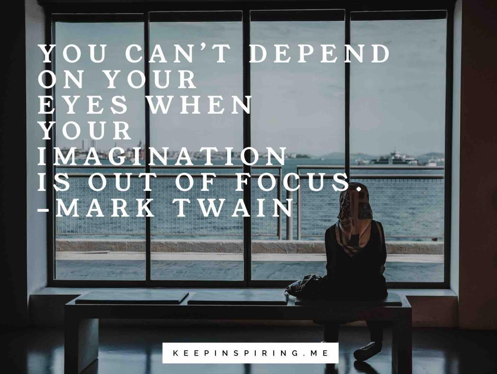 "Mark Twain leadership quote ""You can't depend on your eyes when your imagination is out of focus"""