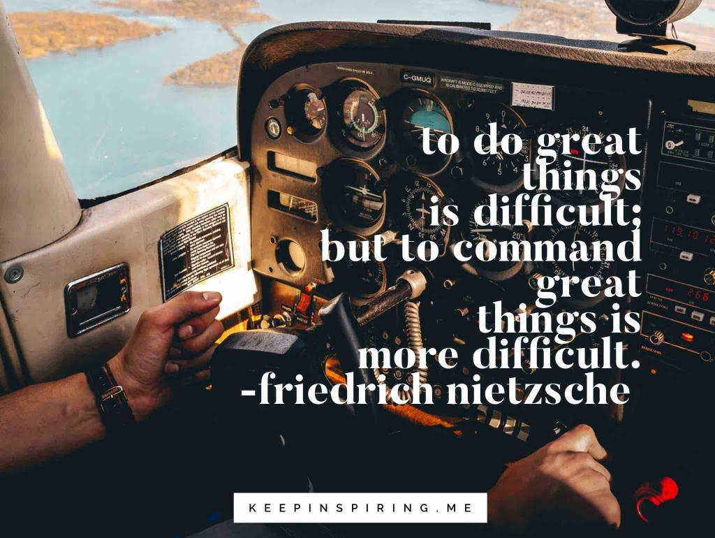 "Friedrich Nietzsche leadership quote ""To do great things is difficult; but to command great things is more difficult"""