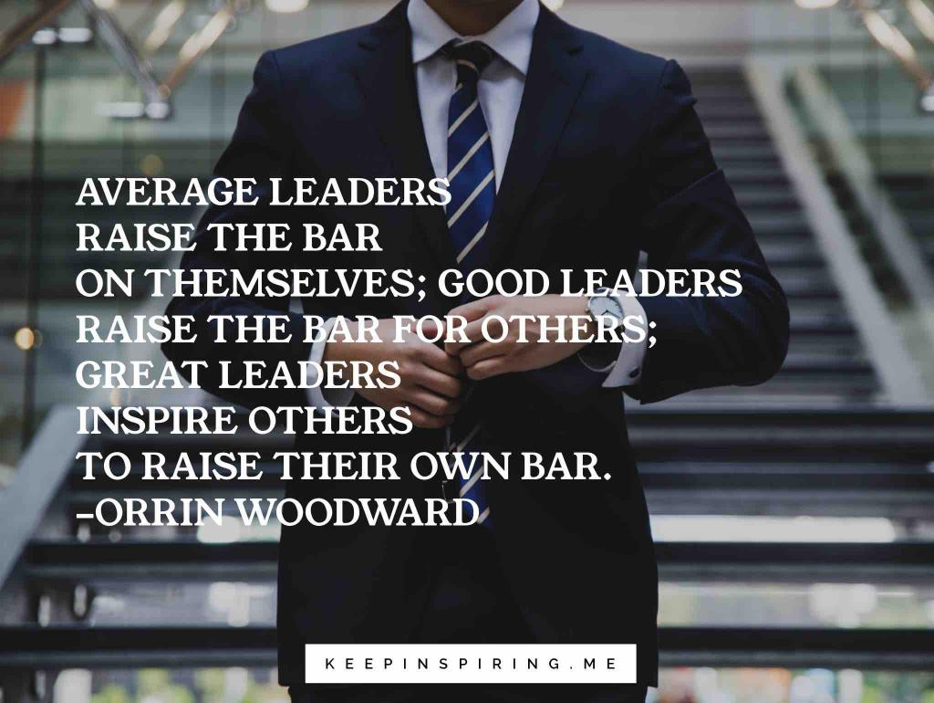 "Orrin Woodward leadership quote ""Average leaders raise the bar on themselves; good leaders raise the bar for others; great leaders inspire others to raise their own bar"""