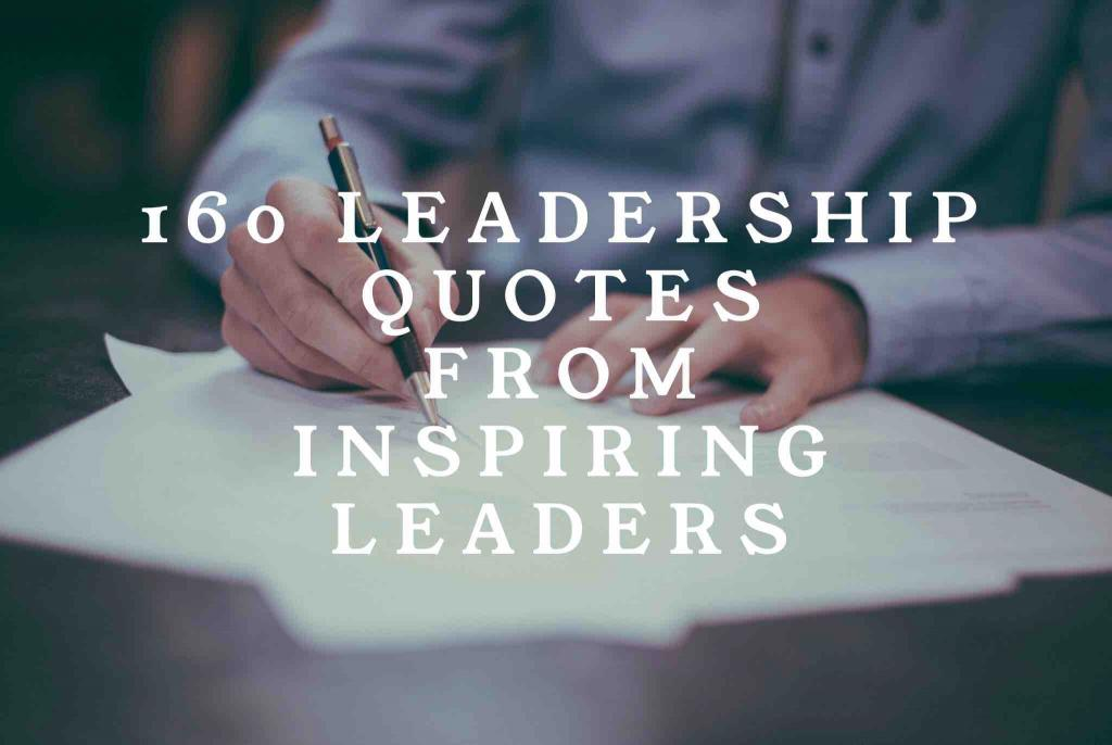 160 Leadership Quotes from Inspiring Leaders