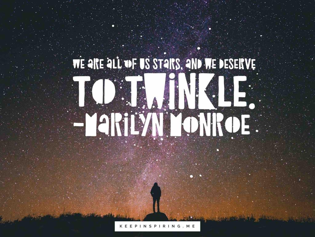 "Marilyn Monroe quote ""We are all of us stars, and we deserve to twinkle"""