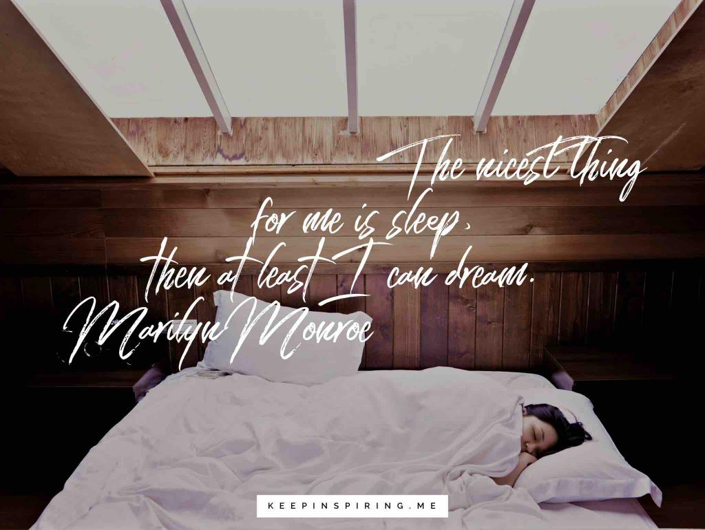"Marilyn Monroe quote ""The nicest thing for me is sleep, then at least I can dream"""