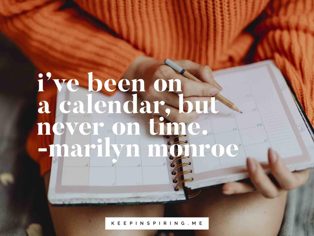 "Marilyn Monroe quote ""I've been on a calendar, but never on time"""
