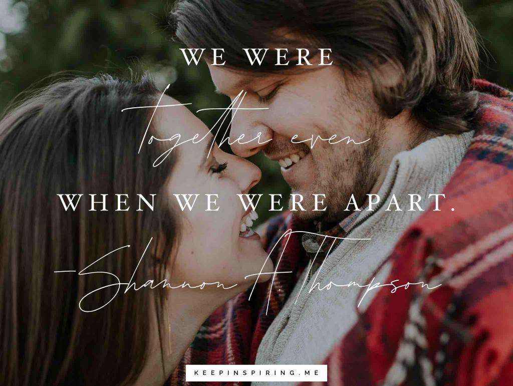 """Shannon A Thompson quote """"We were together even when we were apart"""""""