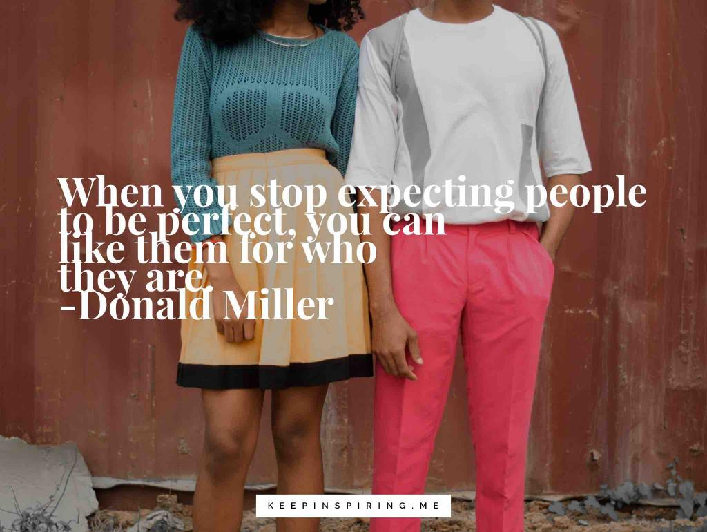 """Donald Miller relationship quote """"When you stop expecting people to be perfect, you can like them for who they are"""""""