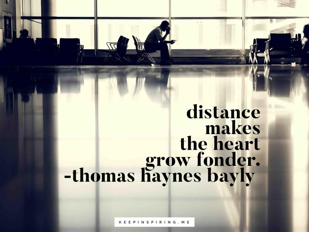 """Thomas Haynes Bayly quote """"Distance makes the heart grow fonder"""""""