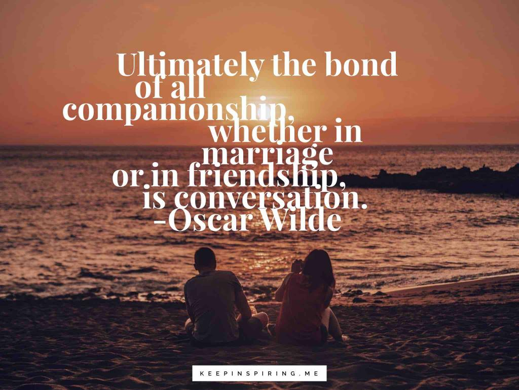 "Oscar Wilde relationship quote ""Ultimately the bond of all companionship, whether in marriage or in friendship, is conversation"""