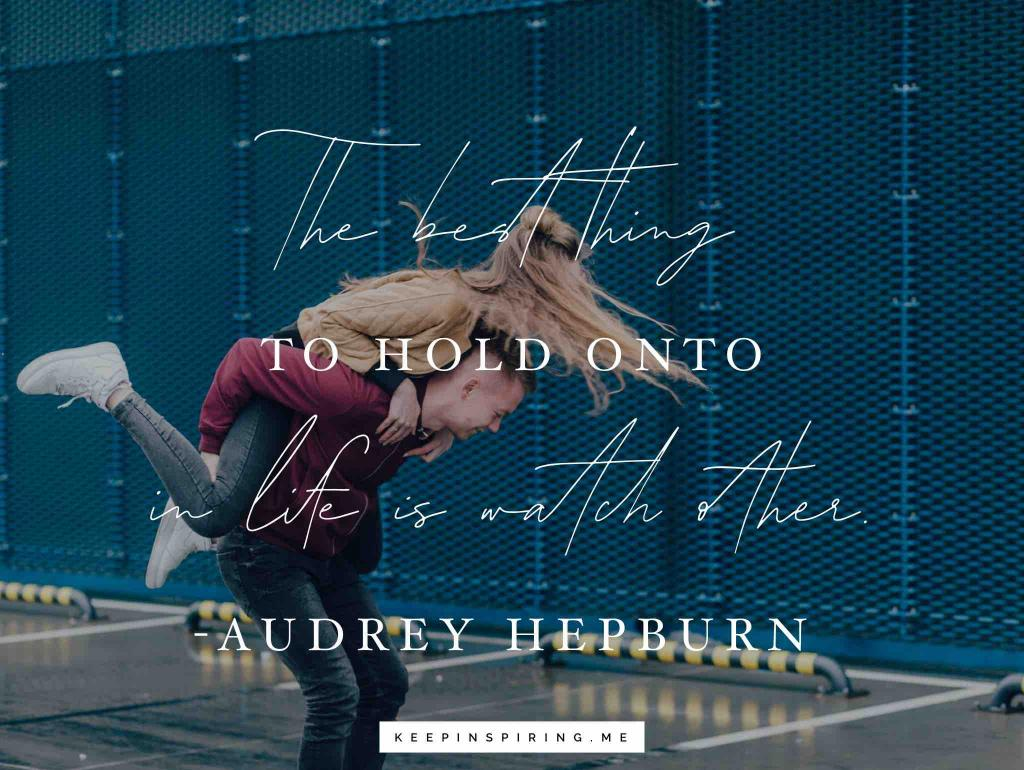 "Audrey Hepburn relationship quote ""The best thing to hold onto in life is each other"""