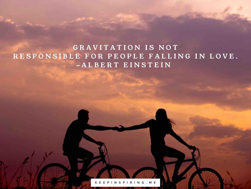 """Albert Einstein quote """"Gravitation is not responsible for people falling in love"""""""