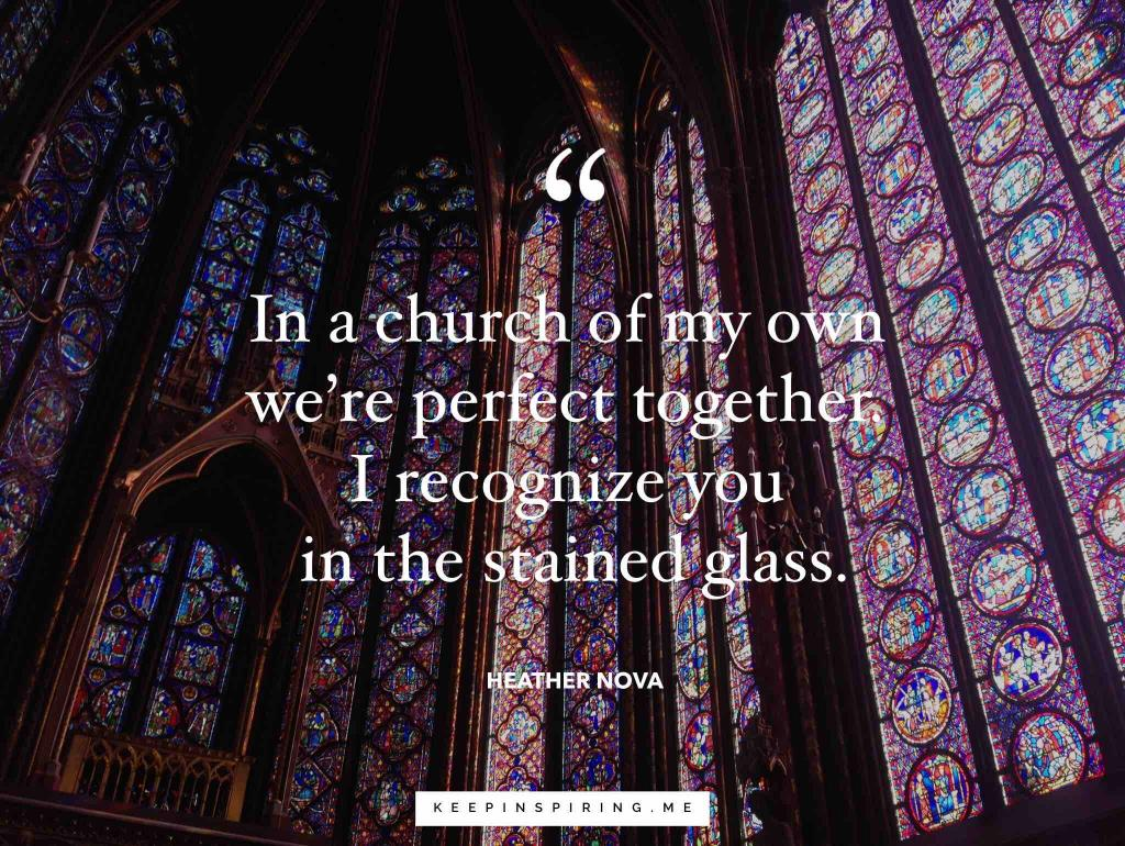 "Heather Nova soulmate quote ""In a church of my own we're perfect together I recognize you in the stained glass"""