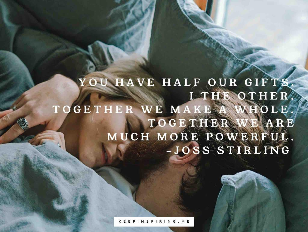 "Joss Stirling twin falme quote ""You have half our gifts. I the other. Together we make a whole. Together we are much more powerful"""