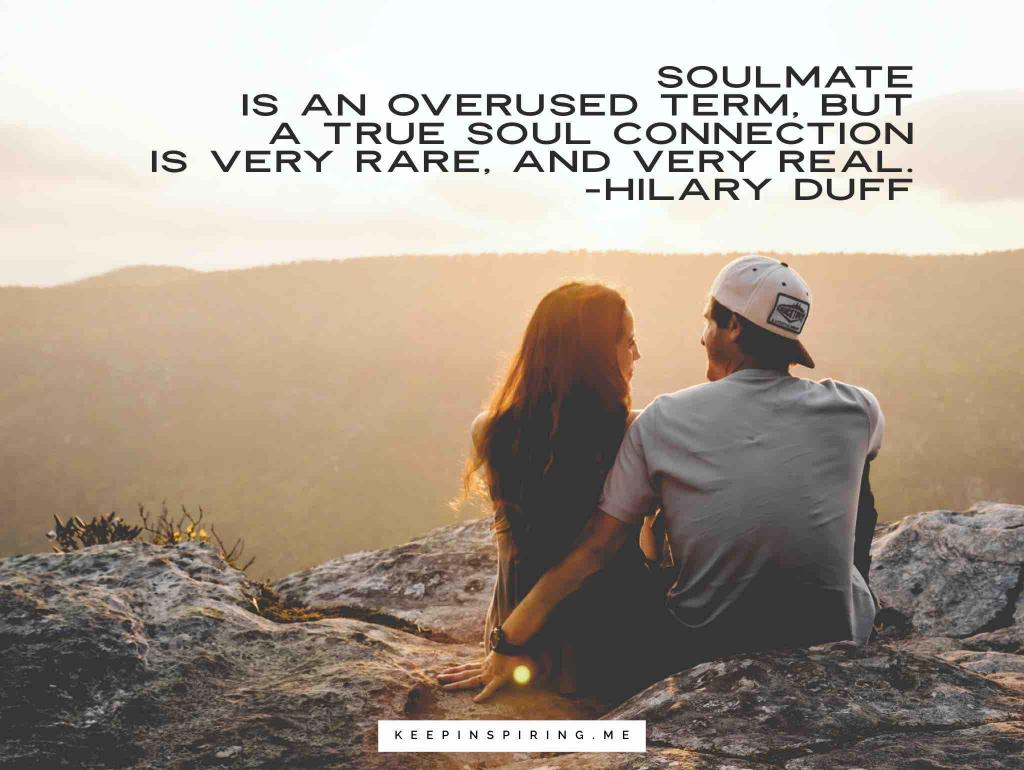 "Hilary Duff quote ""Soulmate"" is an overused term, but a true soul connection is very rare, and very real"""
