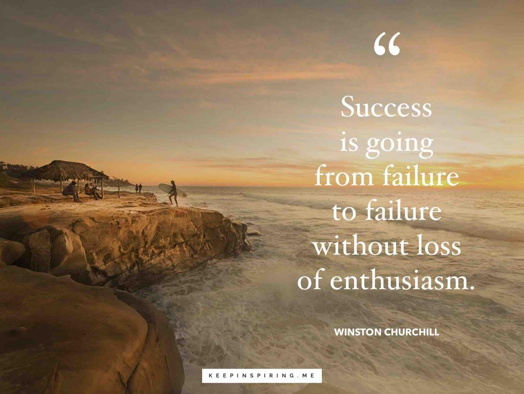 "Churchill quote ""Success is going from failure to failure without loss of enthusiasm"""