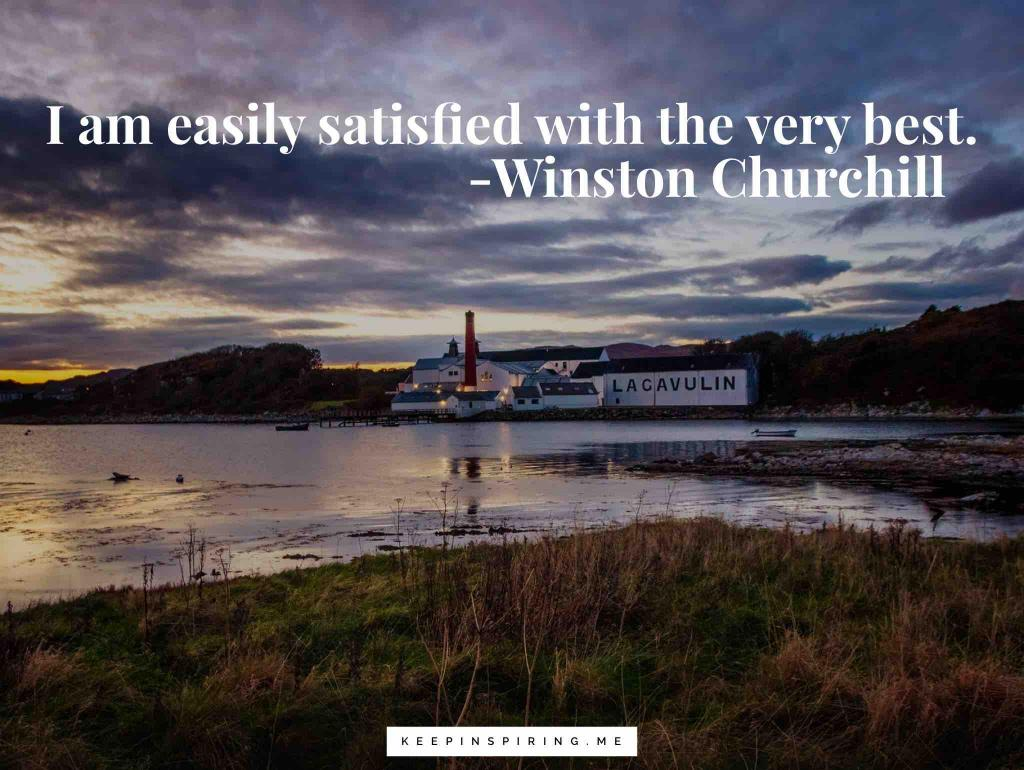 "Winston Churchill quote ""I am easily satisfied with the very best"""
