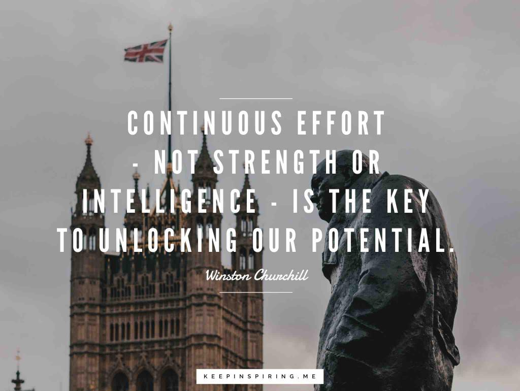 "Churchill quote ""Continuous effort - not strength or intelligence - is the key to unlocking our potential"""