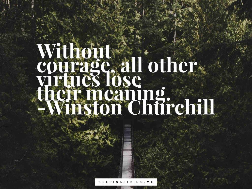 "Winston Churchill quote ""Without courage, all other virtues lose their meaning"""