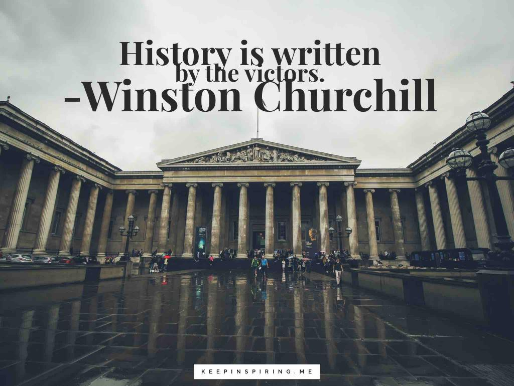 "Winston Churchill quote ""History is written by the victors"""