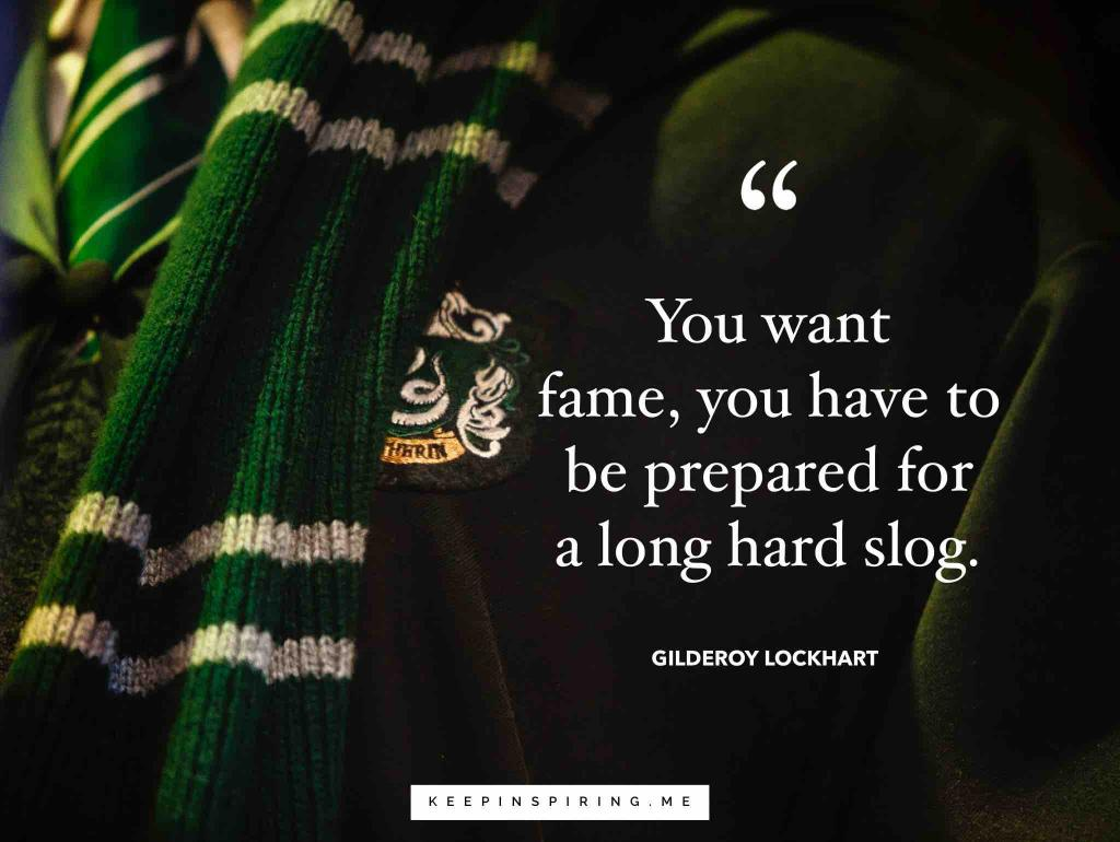 "Harry Potter quote ""You want fame, you have to be prepared for a long hard slog"""
