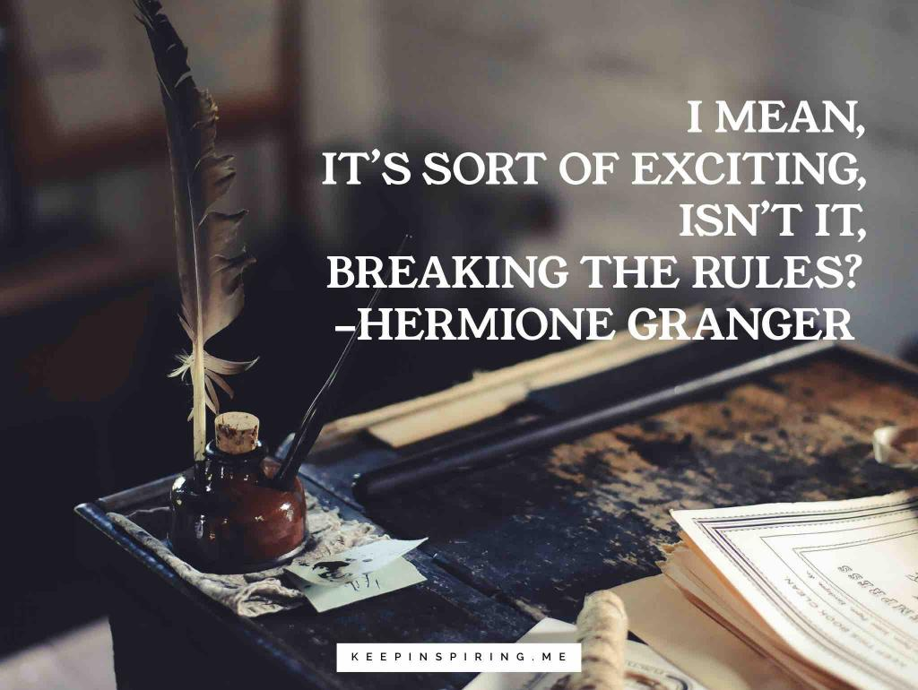 "Hermione Granger Quote ""I mean, it's sort of exciting, isn't it, breaking the rules?"""